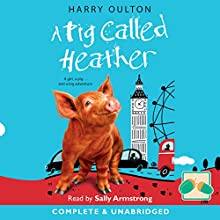 A Pig Called Heather Audiobook by Harry Oulton Narrated by Sally Armstrong