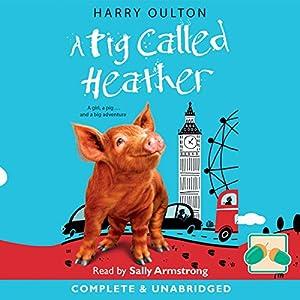 A Pig Called Heather Hörbuch von Harry Oulton Gesprochen von: Sally Armstrong