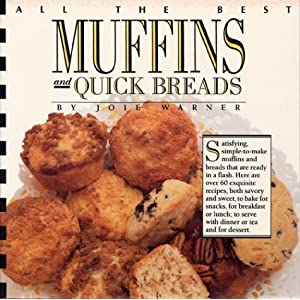 All the Best Muffins and Quick Breads Joie Warner