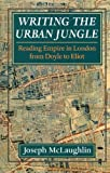 Joseph McLaughlin Writing the Urban Jungle: Reading Empire in London from Doyle to Eliot