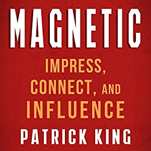 Magnetic: How to Impress, Connect, and Influence Audiobook