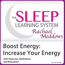 Energy Boost, Increase Your Energy with Hypnosis, Meditation, and Relaxation: The Sleep Learning System with Rachael Meddows  by Joel Thielke Narrated by Rachael Meddows