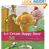 Ice Cream Happy Hour: 50 Boozy Treats That You Spike and Freeze at Home by Valerie Lum