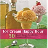 Ice Cream Happy Hour: 50 Boozy Treats That You Spike and Freeze at Home ~ Valerie Lum