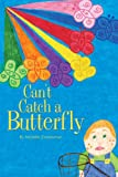 Can't Catch a Butterfly (Mom's Choice Awards Recipient)