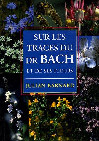 livre sur les traces du dr bach et de ses fleurs. Black Bedroom Furniture Sets. Home Design Ideas