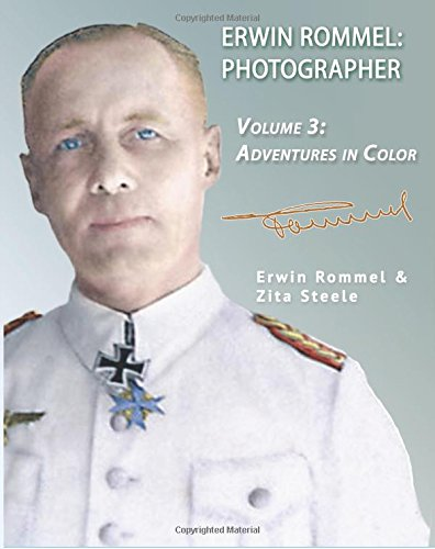 Erwin Rommel Photographer: Vol. 3, Adventures in Color: Volume 3
