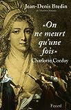 echange, troc Jean-Denis Bredin - On ne meurt qu'une fois : Charlotte Corday