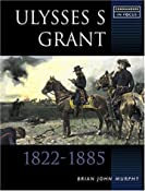 ULYSSES S GRANT (Commanders in Focus): Brian Murphy: 0978185753359: Amazon.com: Books