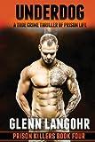 Glenn T Langohr UNDERDOG, A True Crime Thriller of Prison Life: Prison Killers 4