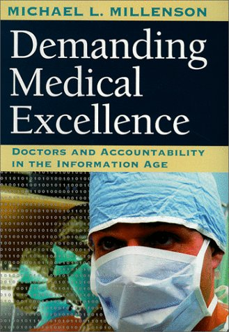 Demanding Medical Excellence: Doctors and Accountability in the Information Age, Millenson,Michael L.