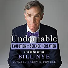 Undeniable: Evolution and the Science of Creation (       UNABRIDGED) by Bill Nye Narrated by Bill Nye