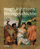 Hugh Johnsons Weingeschichte: Von Dionysos bis Rothschild - Hugh Johnson