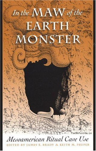 In the Maw of the Earth Monster: Studies of Mesoamerican Ritual Cave Use