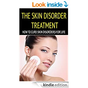 Skin Disorder Treatment - How To Cure Skin Disorders For Life (Skin
