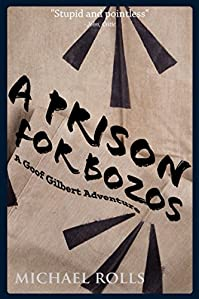 A Prison For Bozos: A Goof Gilbert Adventure by Michael Rolls ebook deal