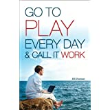 Go to Play Every Day & call it work ~ Bill Dueease