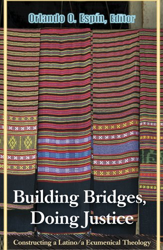 Building Bridges, Doing Justice: Constructing a Latino/a Ecumenical Theology