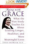Aging with Grace: What the Nun Study...