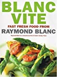 Blanc Vite: Fast Fresh Food from Raymond Blanc