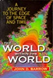 The World Within the World (Oxford paperbacks) (0192861085) by Barrow, John D.