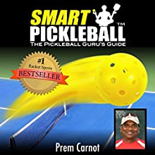 Smart Pickleball: The Pickleball Guru's Guide (       UNABRIDGED) by Prem Carnot, Wendy Garrido Narrated by Sameer Khera