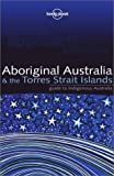 img - for Aboriginal Australia & the Torres Strait Islands: Guide to Indigenous Australia (Lonely Planet) book / textbook / text book