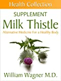 The Milk Thistle Supplement: Alternative Medicine for a Healthy Body (Health Collection)