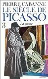 echange, troc Pierre Cabanne - Le Siècle de Picasso,  tome 3 :  La Guerre (1937-1955)