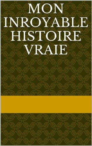 Couverture du livre Mon inroyable histoire vraie