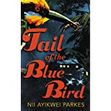 Tail of the Blue Birdby Nii Ayikwei Parkes