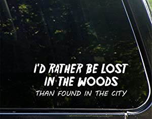 "I'd Rather Be Lost In The Woods Than Found In The City - 8-3/4"" x 3"" - Vinyl Die Cut Decal/ Bumper Sticker For Windows, Cars, Trucks, Laptops, Etc."