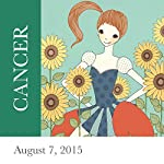 Cancer: August 07, 2015 | Tali Edut,Ophira Edut