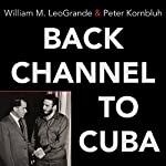Back Channel to Cuba: The Hidden History of Negotiations Between Washington and Havana | Peter Kornbluh,William M. LeoGrande