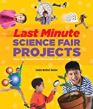 img - for Last-Minute Science Fair Projects: When Your Bunsen's Not Burning but the Clock's Really Ticking book / textbook / text book
