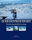 Zu den Kältepolen der Erde: 50 Jahre deutsche Polarforschung