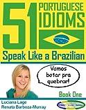 51 Portuguese Idioms - Speak Like a Brazilian - Book 1 (English Edition)
