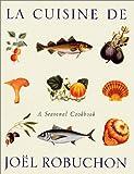 bookshop cuisine  La Cuisine de Joel Robuchon: A Seasonal Cookbook   because we all love reading blogs about life in France