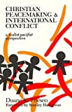 img - for Christian Peacemaking and International Conflict (A Realist Pacifist Perspective) book / textbook / text book