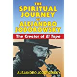 "Spiritual Journey Of Alejandro Jodorowsky: The Creator of ""El Topo""by Alejandro Jodorowsky"