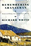 Remembering Ahanagran: Storytelling in a Family's Past (0809080710) by White, Richard