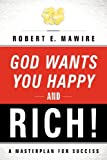 img - for God Wants You Happy and Rich! book / textbook / text book
