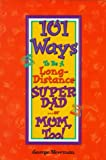img - for 101 Ways to Be a Long-Distance Super-Dad ---Or Mom, Too! book / textbook / text book
