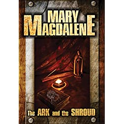 Mary Magdalene: The Ark and The Shroud