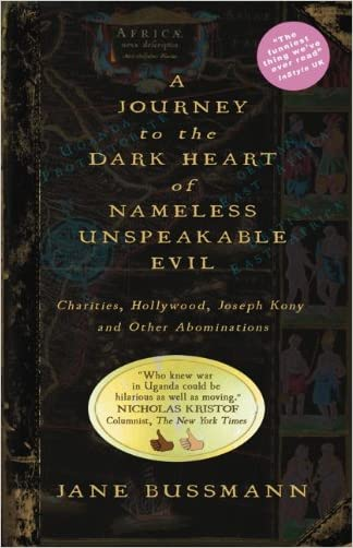 A Journey to the Dark Heart of Nameless Unspeakable Evil: Charities, Hollywood, Joseph Kony, and Other Abominations written by Jane Bussmann