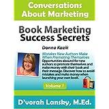 Book Marketing Success Secrets: Mistakes New Authors Make When Promoting Themselves (Conversations About Marketing Interview Series: Volume 1:1) ~ Dvorah Lansky