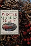 Winter Garden Glory: How to Get the Best from Your Garden from Autumn Through to Spring (0004128923) by Bloom, Adrian