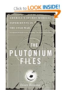 The Plutonium Files: America's Secret Medical Experiments in the Cold War Eileen Welsome
