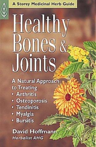 Healthy Bones & Joints: A Natural Approach to Treating Arthritis, Osteoporosis, Tendinitis, Myalgia & Bursitis, David Hoffman