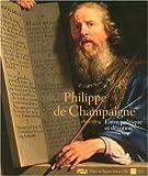 echange, troc Alain Tapié, Nicolas Sainte Fare Garnot, Collectif - Phillipe de Champaigne : Entre politique et dévotion (1602-1674)